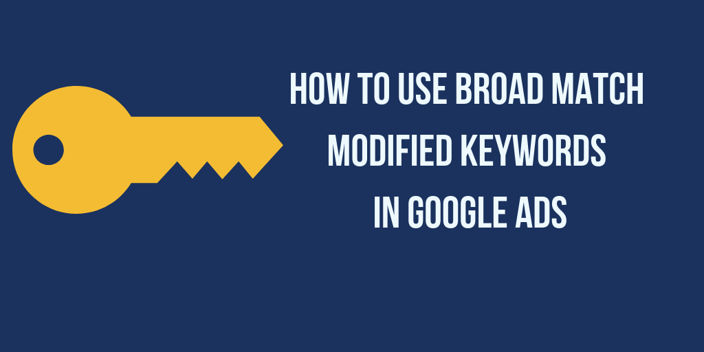 How Broad Match Modified Keywords Can Help Your Results