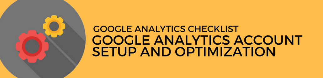 The complete Google Analytics account setup and optimization guide