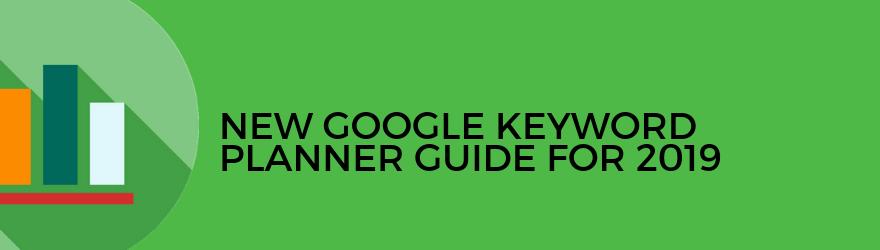 Google Keyword Planner Guide 2019: Tips, Hacks And Strategies For