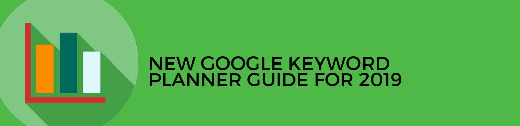 Google Keyword Planner Guide 2019