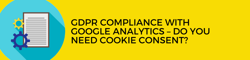 GDPR Compliance with Google Analytics - Do You Need Cookie Consent