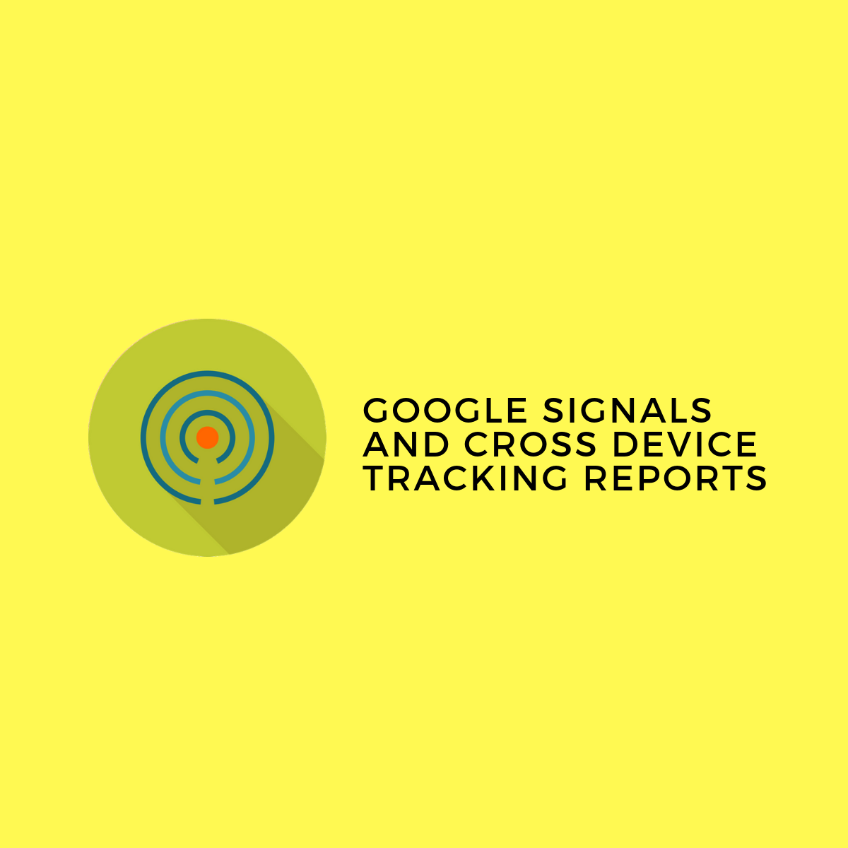 How to use Google Signals and the Cross Device Tracking