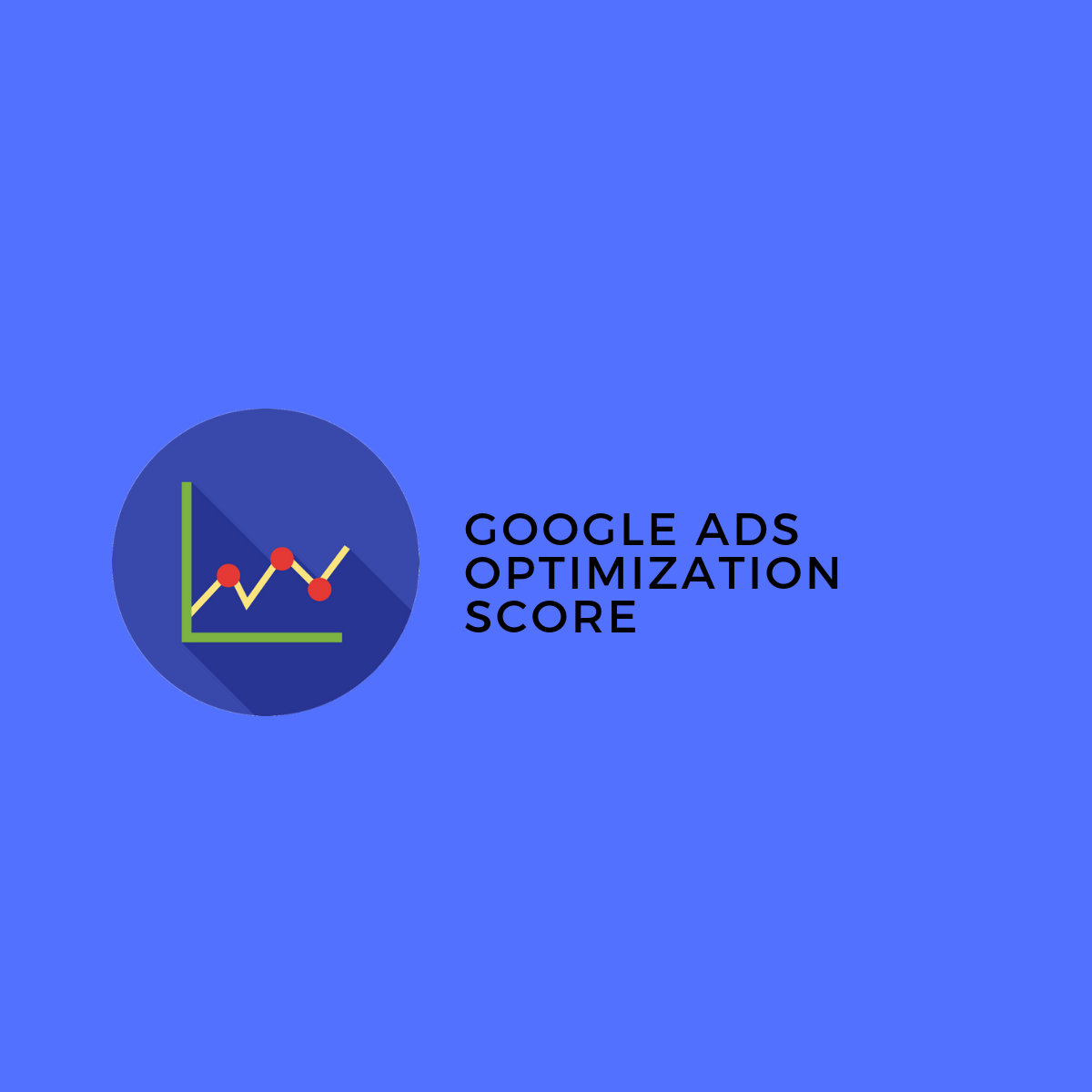 The Google Ads Optimization Score How To Use And Not Use This