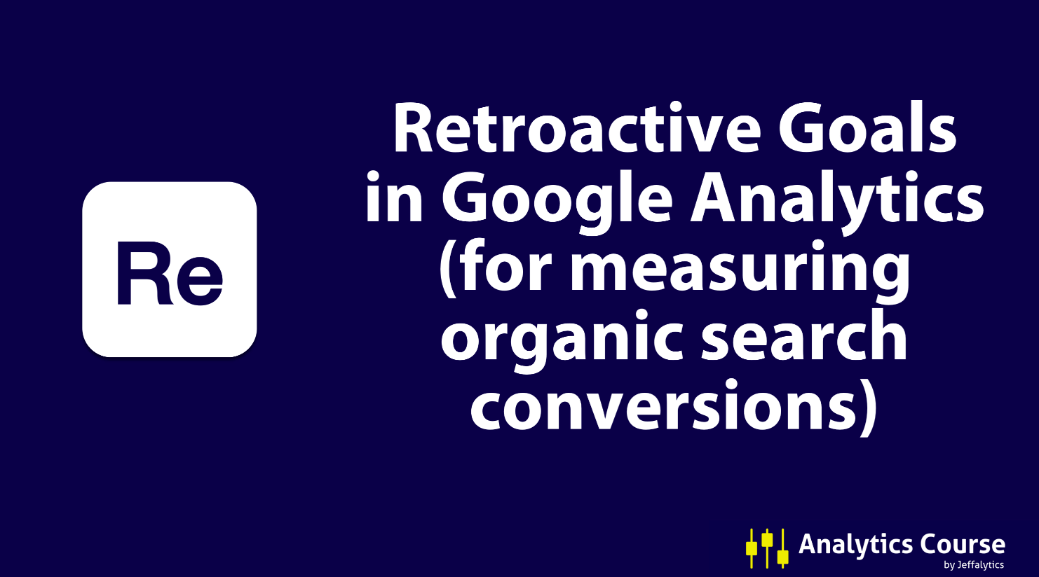 Retroactive goal and conversion tracking in Google Analytics