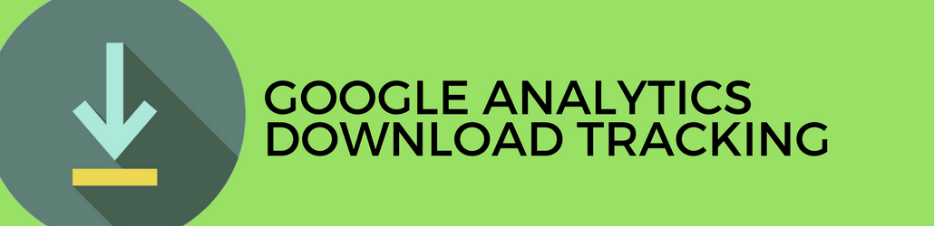 How to Track Downloads in Google Analytics - Complete Guide